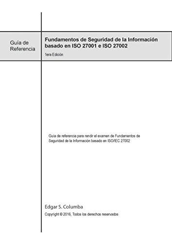 Fundamentos de Seguridad de la Información basados en ISO 27001/27002: Guía de referencia para rendir el examen de Fundamentos de Seguridad de la Información basado en ISO/IEC 27002