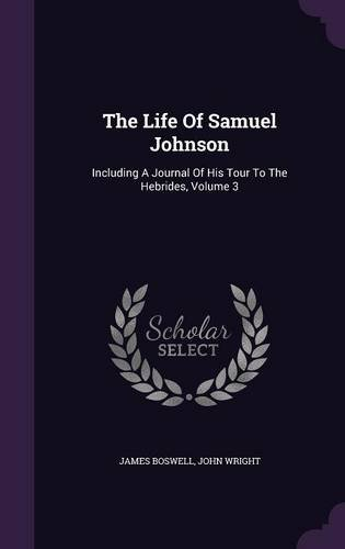 The Life Of Samuel Johnson: Including A Journal Of His Tour To The Hebrides, Volume 3