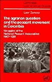 The Agrarian Question and the Peasant Movement in Colombia: Struggles of the National Peasant Association, 1967-1981 (Cambridge Latin American Studies)