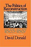 The Politics of Reconstruction, 1863-1867 (0674689534) by Donald, David Herbert