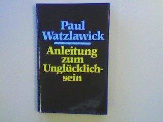 Anleitung zum Unglücklichsein  [Watzlawick, Paul] (Tapa Dura)