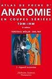 echange, troc Torsten-B Möller, Emil Reif - Atlas de poche d'anatomie en coupes sériées : Tomodensitométrie et imagerie par résonance magnétique Volume 3, Appareil lo