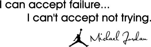I can accept failure... I