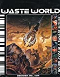 Waste World: Roleplaying in a Savage Future (1901621006) by Bill King