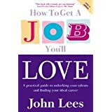 How to Get a Job You'll Love, 2009/10 Edition: A Practical Guide to Unlocking Your Talents and Finding Your Ideal Careerby John Lees