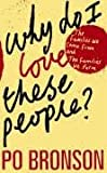 Why Do I Love These People?: The Families We Come from and the Families We Form (0436205335) by Bronson, Po