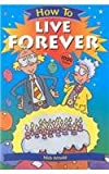 How to Live Forever (How To... (Hardcover Franklin Watts)) (0531146413) by Nick Arnold