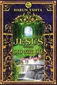 Jesus (Pbuh) Did Not Die