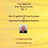 img - for The Voice of Eric Butterworth No. 2 Audio Cd. How to Get Rid of Your Crutches & Spiritual Healing Made Practical book / textbook / text book