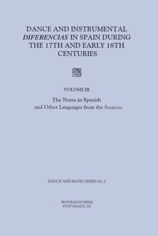Dance and Instrumental Diferencias in Spain During the 17th and Early 18th Centuries: The Notes in Spanish and Other Language from the Sources v. 3 (Dance & Music)