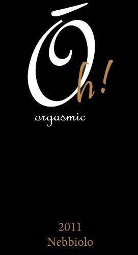 2011 Oh! Orgasmic Nebbiolo 750 Ml