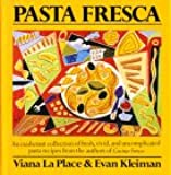 Pasta Fresca: An Exuberant Collection of Recipes for Pasta at Its Very Best by the Authors of Cucina Fresca