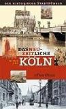 Das neuzeitliche Köln: Der historische Stadtführer