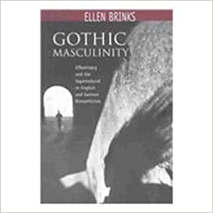 Gothic Masculinity: Effeminacy and the Supernatural in English and German Romanticism (The Bucknell Studies in Eighteenth-Century Literature and Culture)