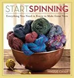 Start Spinning: Everything You Need to Know to Make Great Yarn [Paperback]