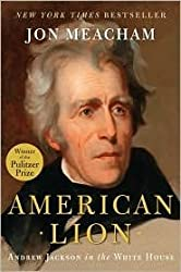 American Lion: Andrew Jackson in the White House by Jon Meacham