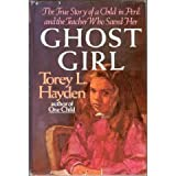 Ghost Girl: The True Story of a Child in Peril and the Teacher Who Saved Her (0316351679) by Torey L. Hayden