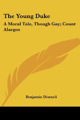 The Young Duke: A Moral Tale, Though Gay; Count Alargos: A Tragedy