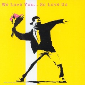 We Love You...So Love Us