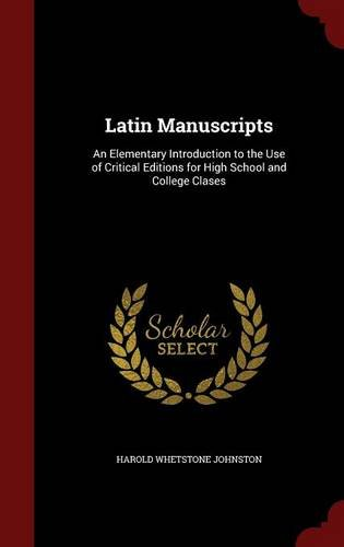 Latin Manuscripts: An Elementary Introduction to the Use of Critical Editions for High School and College Clases