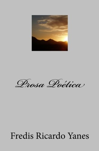 Prosa Poética  [Yanes, Fredis Ricardo] (Tapa Blanda)