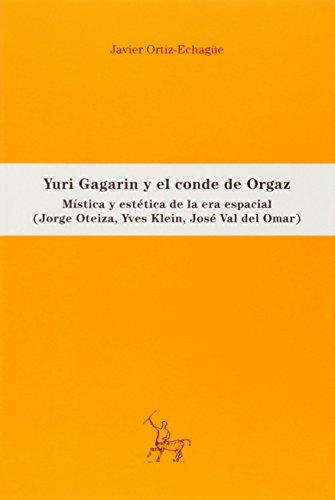 Yuri Gagarin y el conde de Orgaz: Mística y estética de la era espacial (Jorge Oteiza, Yves Klein, JOsé Val del Omar) (Centauro)