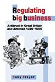 Regulating Big Business: Antitrust in Great Britain and America, 1880-1990