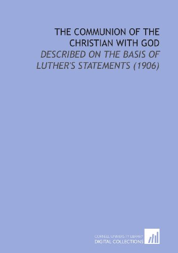 The Communion of the Christian With God: Described on the Basis of Luther's Statements (1906)