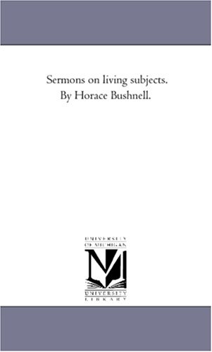 Sermons On Living Subjects. By Horace Bushnell.