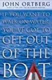 If You Want to Walk on Water, You've Got to Get Out of the Boat (0310239273) by Ortberg, John