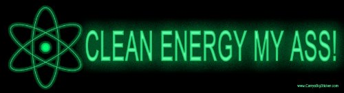 Clean Energy My Ass! Anti-Nuclear Magnetic Bumper Sticker