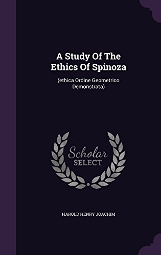 A Study Of The Ethics Of Spinoza: (ethica Ordine Geometrico Demonstrata)