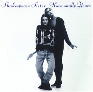 Shakespears Sister-Hormonally Yours
