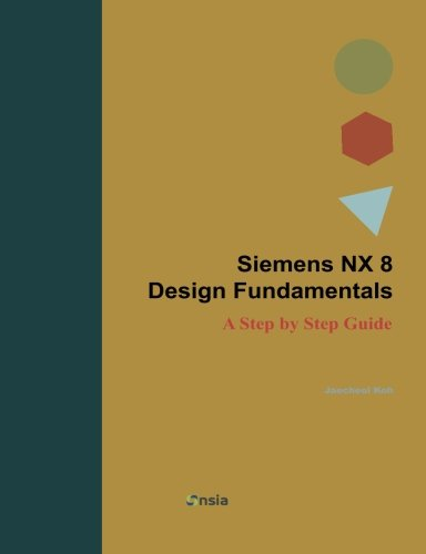Siemens NX 8 Design Fundamentals: A Step by Step Guide