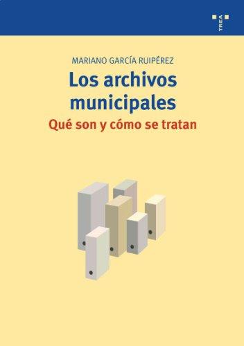 Los archivos municipales: qué son y cómo se tratan (Biblioteconomía y Administración Cultural)