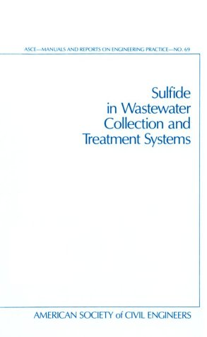 Sulfide in Wastewater Collection and Treatment Systems (Asce Manual and Reports on Engineering Practice)