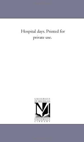 Hospital Days. Printed For Private Use.