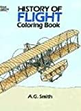 History of Flight Coloring Book (Dover History Coloring Book) (0486252442) by Smith, A. G.
