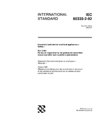 IEC 60335-2-92 Ed. 2.0 en:2002, Household and similar electrical appliances – Safety – Part 2-92: Particular requirements for pedestrian-controlled mains-operated lawn scarifiers and aerators