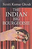 The Indian Big Bourgeoisie : Its Genesis, Growth and Character
