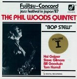 Bop Stew -Fujitsu - Concord Jazz Festival in Japan '87 by Phil Woods Quintet, Hal Galper, Steve Gilmore, Bill Goodwin and Tom Harrell