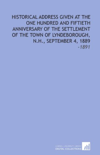 Historical Address Given at the One Hundred and Fiftieth Anniversary of the Settlement of the Town of Lyndeborough, N.H., September 4, 1889: -1891