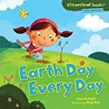 Earth Day Every Day (Cloverleaf Books - Planet Protectors)