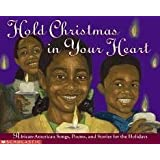 Hold Christmas In Your Heart: African American Songs, Poems, and Stories for the Holidays