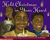 img - for Hold Christmas In Your Heart: African American Songs, Poems, and Stories for the Holidays book / textbook / text book