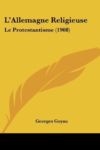 L'Allemagne Religieuse: Le Protestantisme (1908)