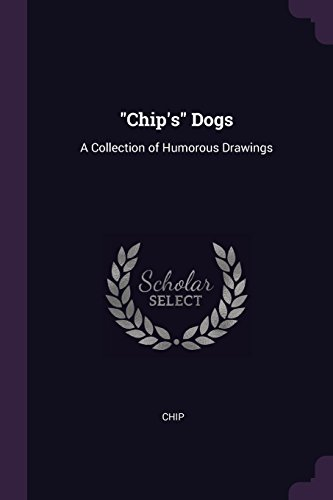 Chips Dogs A Collection of Humorous Drawings [Chip] (Tapa Blanda)