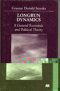 Longrun Dynamics: A General Economic and Political Theory, Snooks, Graeme Donald