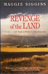 REVENGE OF THE LAND. A Century of Greed, Tragedy and Murder on a Saskatchewan Farm