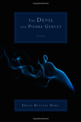 The Devil and Pierre Gernet: Stories, David Bentley Hart